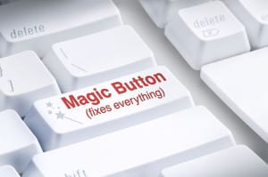 The Magic Button or Program that so many people expect which claims to fix everything like computer problems, viruses infections, lost files, program crashes, internet connections, spilled coffee on the hard drive... this button fixes it all! It also doesn't exist! Great computer work can take time and may involve investing in new hardware.